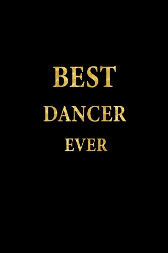 Best Dancer Ever: Lined Notebook, Gold Letters Cover, Diary, Journal, 6 x 9 in., 110 Lined Pages por J.S. Emory Notebooks