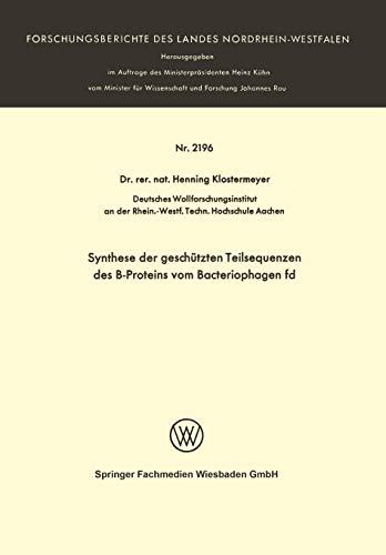 Synthese der geschützten Teilsequenzen des B-Proteins vom Bacteriophagen fd (Forschungsberichte des Landes Nordrhein-Westfalen)