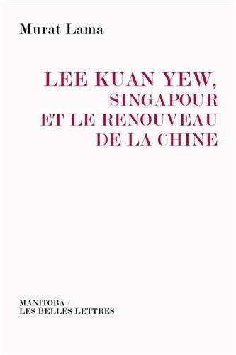 Lee Kuan Yew, Singapour Et Le Renouveau de La Chine (Manitoba / Entreprises Et Societe) (French Edition) by Murat Lama (2016-05-19)
