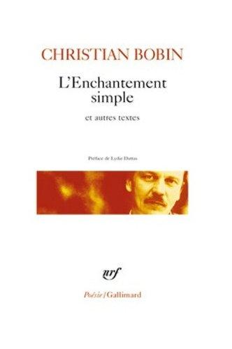 L'Enchantement simple et autres textes par Christian Bobin
