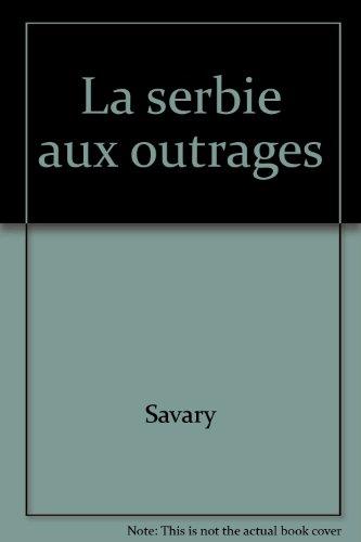 La Serbie aux outrages par Savary