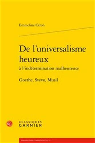 De l'universalisme heureux à l'indétermination malheureuse : Goethe, Svevo, Musil