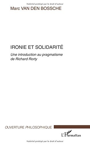 Ironie et solidarit : Une introduction au pragmatisme de Richard Rorty