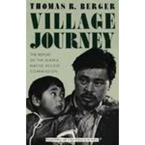 Village Journey: The Report of the Alaska Native Review Commission by Thomas Berger (1995-05-31)