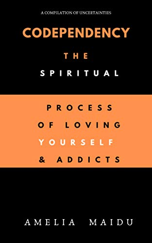 Codependency: The Spiritual Process Of Loving Yourself & Addicts (English Edition)