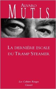 La dernière escale du Tramp Steamer de Alvaro Mutis ( 15 février 2012 )