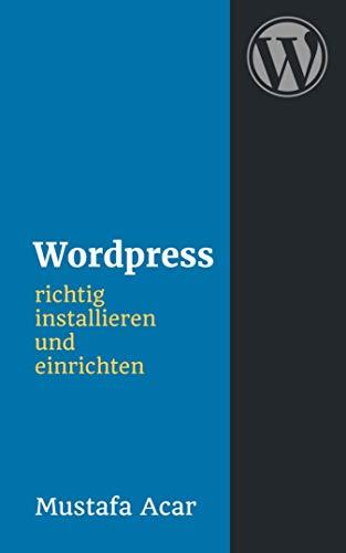 Wordpress richtig installieren und einrichten