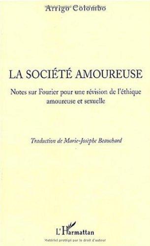 La société amoureuse : Notes sur Fourier pour une révision de l'éthique amoureuse et sexuelle