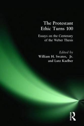 The Protestant Ethic Turns 100: Essays on the Centenary of the Weber Thesis (Great Barrington Books) by William H. Swatos Jr (2005-05-07)