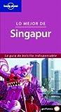 Lo mejor de Singapur (Guías Lo mejor de... Lonely Planet)