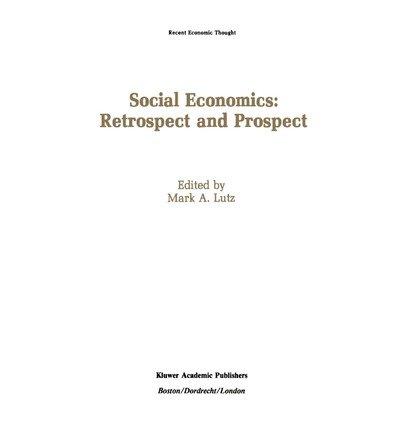 [(Social Economics: Retrospect and Prospect * * )] [Author: Mark A. Lutz] [Feb-1990]