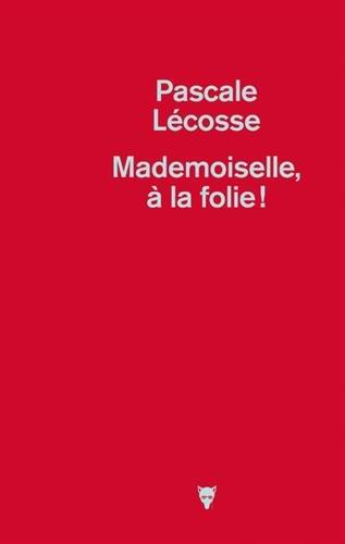 Mademoiselle, à la folie ! : roman