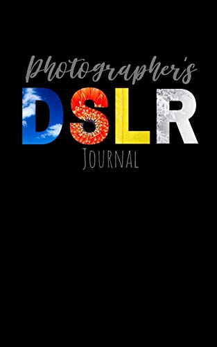 Photographers DSLR Journal: A Designer Field Notebook With Prompts To Log and Record Details (ISO, Aperture, Shutter Speed, Location, Notes, and ... Your Settings and Improve Your Photography