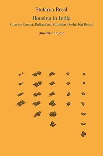 Housing in India. Charles Correa, Balkrishna Vithaldas Doshi, Raj Rewal (Quodlibet studio. Città e paesaggio. Saggi)
