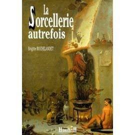 La sorcellerie autrefois par Brigitte Rochelandet