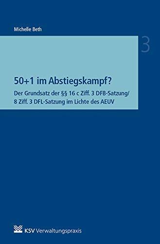 50+1 im Abstiegskampf?: Der Grundsatz der §§ 16 c Ziff. 3 DFB-Satzung/8 Ziff. 3 DFL-Satzung im Lichte des AEUV (Besonderes Verwaltungsrecht)