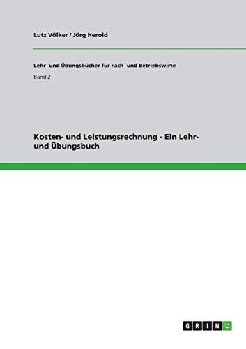 Kosten- und Leistungsrechnung - Ein Lehr- und Übungsbuch (Lehr- und Übungsbücher für Fach- und Betriebswirte)