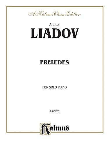 Anatol Liadov: Preludes for Solo Piano (Kalmus Edition) - Liadov Klavier