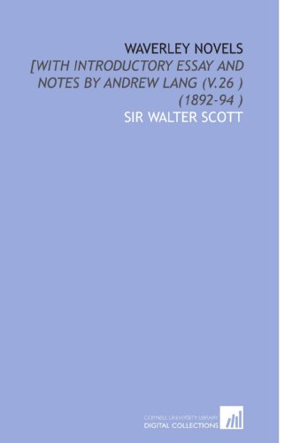 Waverley Novels: [With Introductory Essay and Notes by Andrew Lang (V.26 ) (1892-94 )