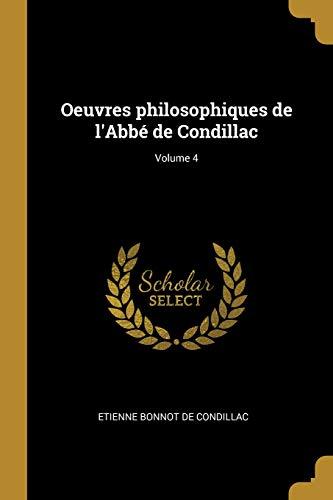 Oeuvres Philosophiques de l'Abbé de Condillac; Volume 4 par Etienne Bonnot De Condillac