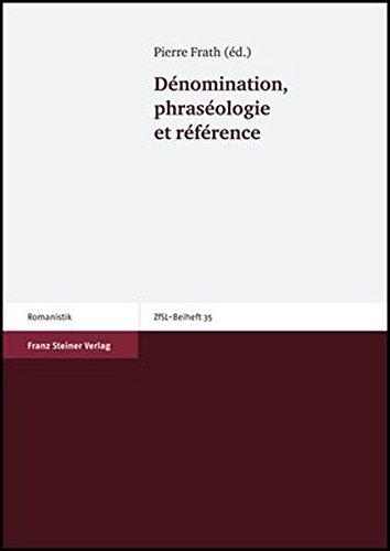 Dénomination, phraséologie et référence (Zeitschrift für Französische Sprache und Literatur. Beihefte)