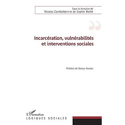 Incarcération, vulnérabilités et interventions sociales: Préface de Nancy Huston (Logiques sociales)