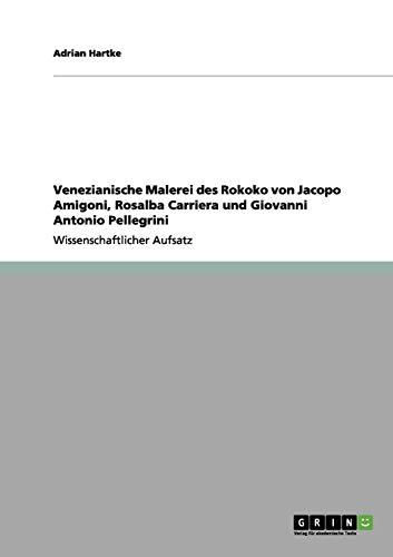 Venezianische Malerei des Rokoko von Jacopo Amigoni, Rosalba Carriera und Giovanni Antonio Pellegrini