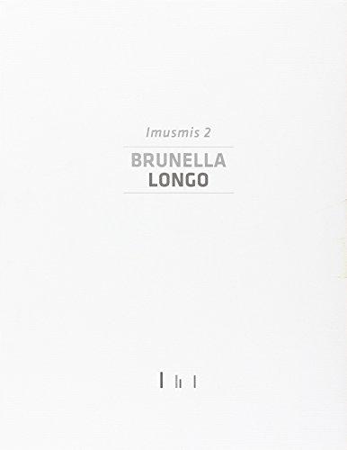 Brunella Longo. Imusmis 2. Catalogo della mostra (Cassino, 9 maggio-28 settembre 2014). Ediz. illustrata