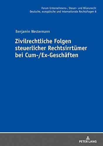 Zivilrechtliche Folgen steuerlicher Rechtsirrtümer bei Cum-/Ex-Geschäften (Forum Unternehmens-, Steuer- und Bilanzrecht, Band 8)