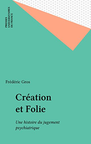 Création et Folie: Une histoire du jugement psychiatrique