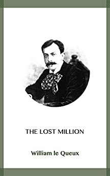 The Lost Million by [William Le Queux]