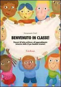 Benvenuto in classe! Percorsi di letto-scrittura e di apprendimento intensivo della L2 per bambini stranieri