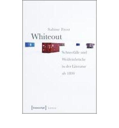 Whiteout: Schneef?lle und Wei?einbr?che in der Literatur ab 1800 (Lettre) (Paperback)(German) - Common