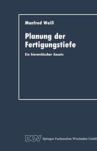 Planung der Fertigungstiefe: Ein Hierarchischer Ansatz (DUV Wirtschaftswissenschaft) (German Edition)