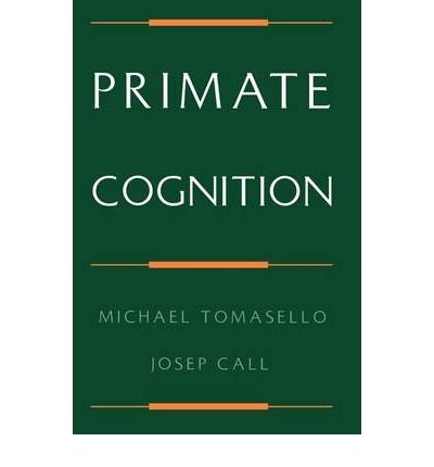 [(Primate Cognition)] [Author: Michael Tomasello] published on (September, 1997)