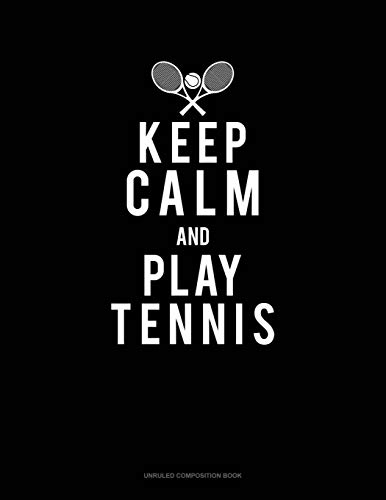 Keep Calm And Play Tennis: Unruled Composition Book por Jeryx Publishing