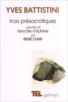 Trois présocratiques : Héraclite, parménide, empédocle de Yves Battistini ,Rene Char ( 11 octobre 1988 )