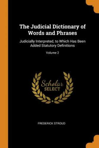 The Judicial Dictionary of Words and Phrases: Judicially Interpreted, to Which Has Been Added Statutory Definitions; Volume 2