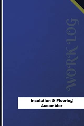 Insulation & Flooring Assembler Work Log: Work Journal, Work Diary, Log - 126 pages, 6 x 9 inches