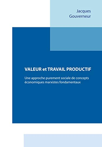 Couverture du livre Valeur et travail productif: Une approche purement sociale de concepts économiques marxistes fondamentaux