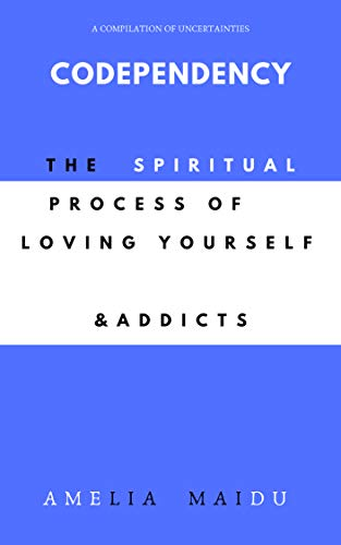 Codependency: The Spiritual Process of Loving Yourself & Addicts (Blue) (English Edition)