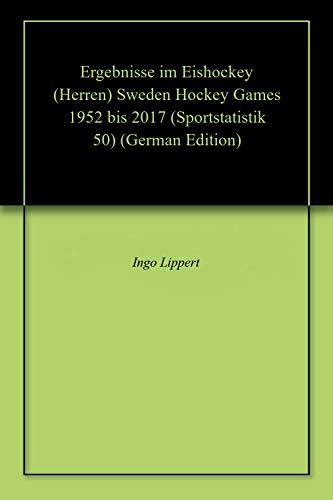 Ergebnisse im Eishockey (Herren) Sweden Hockey Games 1952 bis 2017 (Sportstatistik 50) (German Edition) por Ingo Lippert