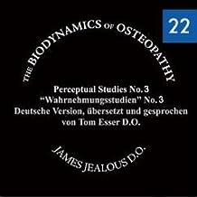 Biodynamische Osteopathie - Wahrnehmungsstudien Nr. 3: Original von James S. Jealous, D.O. Deutsche Fassung