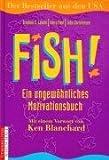 Fish. Ein ungewöhnliches Motivationsbuch - Stephen C. Lundin