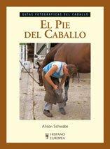 Descargar Libro El pie del caballo (Guías fotográficas del caballo) de Alison Schwabe