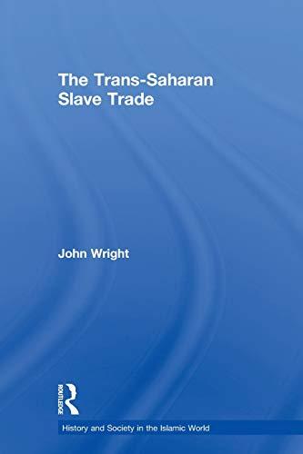 The Trans-Saharan Slave Trade (History and Society in the Islamic World) por John Wright
