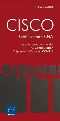 Cisco, Certification CCNA : Les principales commandes de commutation, Préparation à l'examen CCNA 3