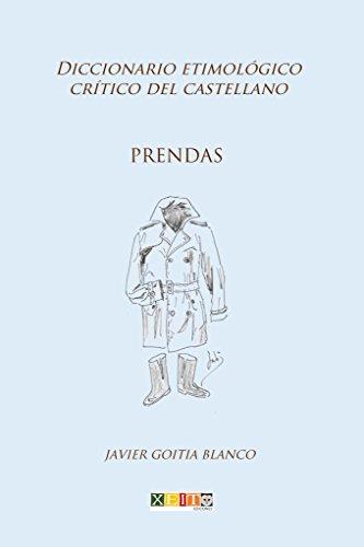 Prendas: Diccionario etimológico crítico del Castellano por Javier Goitia