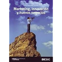 Marketing, innovación y nuevos negocios (Libros profesionales)