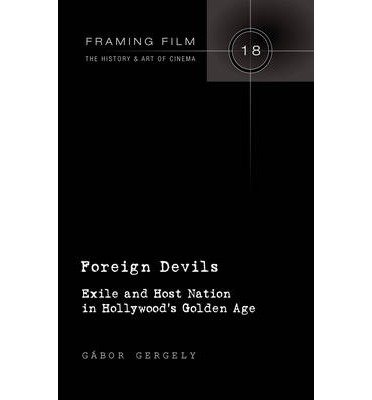 [( Foreign Devils: Exile and Host Nation in Hollywood